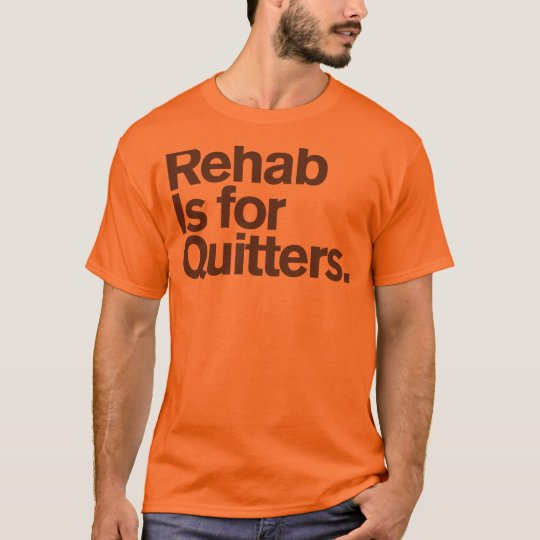 Generic Comedy™ / Rehab is for quitters T-Shirt