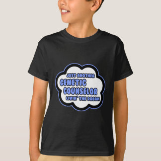Genetic Counselor .. Livin' The Dream T-Shirt