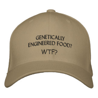 GENETICALLY ENGINEERED FOOD? WTF? EMBROIDERED HATS