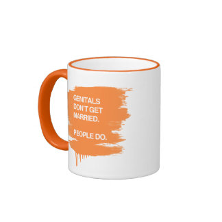 GENITALS DON'T GET MARRIED. PEOPLE DO. RINGER COFFEE MUG