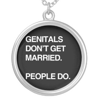 GENITALS DON'T GET MARRIED. PEOPLE DO. ROUND PENDANT NECKLACE