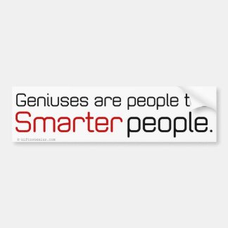Genius are just like everyone else. really bumper sticker
