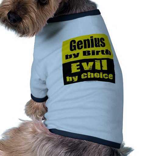 Genius by birth, evil by choice doggie tee shirt