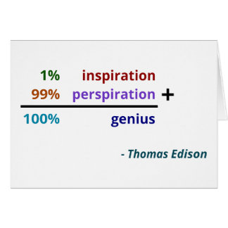 Genius is 1% inspiration and 99% perspiration card