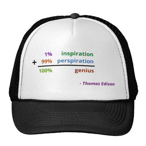 Genius is 1% inspiration and 99% perspiration trucker hat