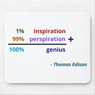 Genius is 1% inspiration and 99% perspiration mousepads