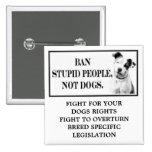 Gente estúpida de la prohibición, no perros pins