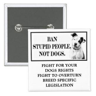 Gente estúpida de la prohibición no perros pins