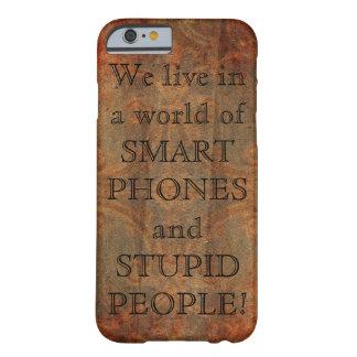 Gente estúpida de los teléfonos de Smart Funda De iPhone 6 Barely There