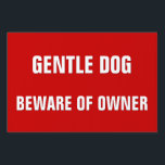 "Gentle Dog Beware Of Owner Funny Warning Yard Sign<br><div class=""desc"">&quot;Gentle Dog,  Beware of Owner&quot; A funny,  hilarious,  humorous,  but effective yard sign warning trespassers. A fun warning sign for dog owners,  for your yard,  lawn,  front gate,  entrance to your property - factory - farm house - farm land - business premises - private area.</div>"