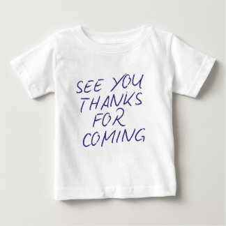 """Genuine """"See You Thanks For Coming"""" Baby T-Shirt"""