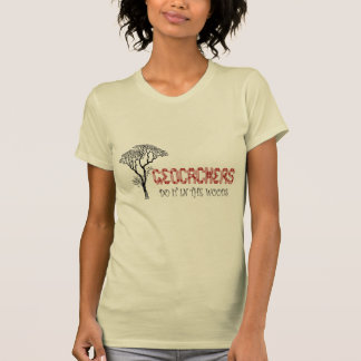 Geocachers-Do it in the woods Shirts
