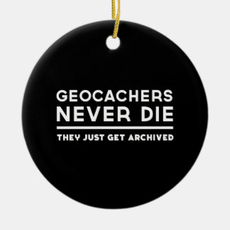 Geocachers Never Die They Just Get Archived Ornaments