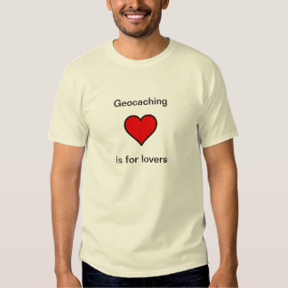 Geocaching is for lovers tee shirt
