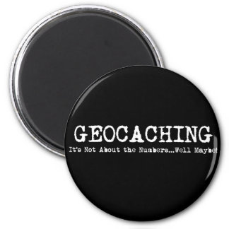 Geocaching...it's not just about the numbers magnet
