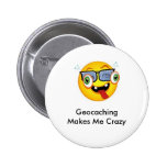 Geocaching Makes Me Crazy Geoswag Pin