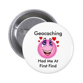 Geocaching me tenía en el primer hallazgo pin redondo de 2 pulgadas