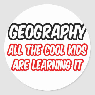 Geography...All The Cool Kids Are Learning It Classic Round Sticker