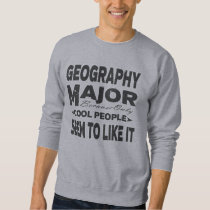 Geography College Major Only Cool People Like It Sweatshirt
