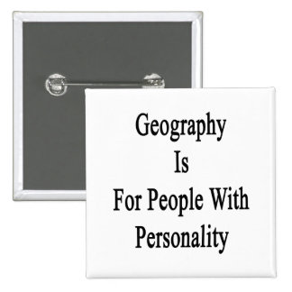 Geography Is For People With Personality Pinback Button
