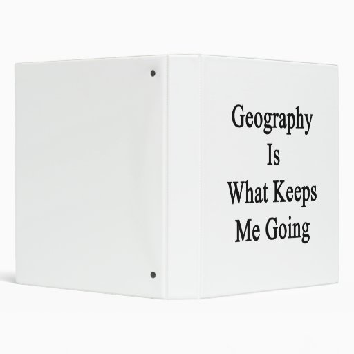 Geography Is What Keeps Me Going Binders