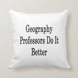 Geography Professors Do It Better Throw Pillow