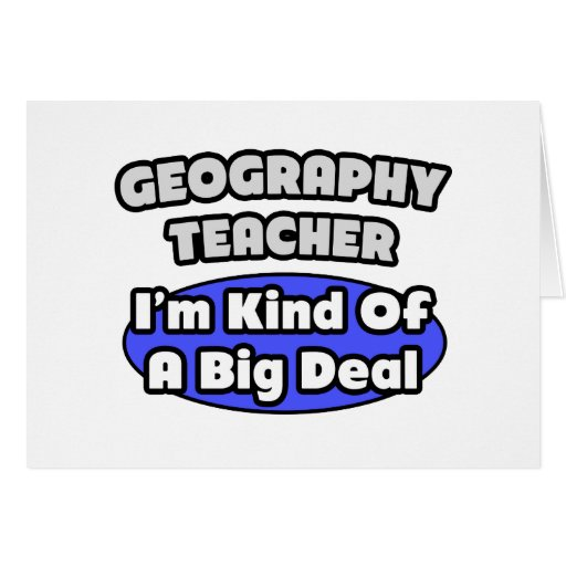 Geography Teacher...Big Deal Greeting Card