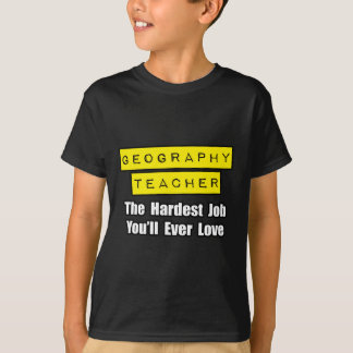 Geography Teacher...Hardest Job You'll Ever Love T-Shirt