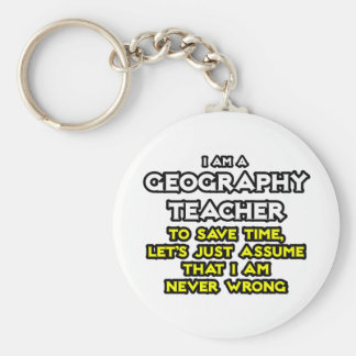 Geography Teacher...I Am Never Wrong Keychain