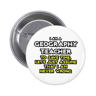 Geography Teacher...I Am Never Wrong Pinback Button