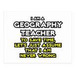 Geography Teacher...I Am Never Wrong Postcard