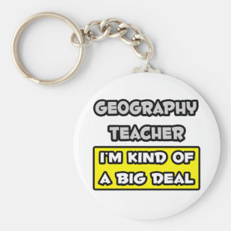 Geography Teacher .. I'm Kind of a Big Deal Keychain