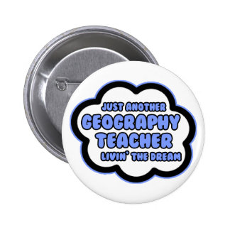 Geography Teacher .. Livin' The Dream Pinback Button