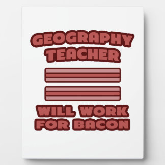 Geography Teacher .. Will Work For Bacon Plaque