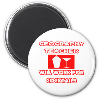 Geography Teacher...Will Work For Cocktails Magnet