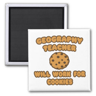 Geography Teacher  .. Will Work for Cookies Magnets