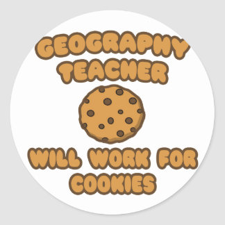 Geography Teacher  .. Will Work for Cookies Classic Round Sticker