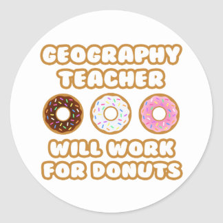 Geography Teacher .. Will Work For Donuts Classic Round Sticker