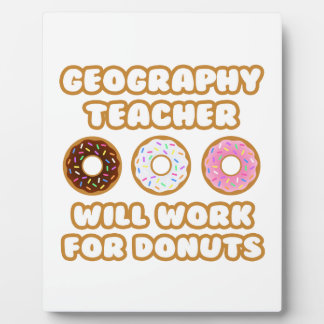 Geography Teacher .. Will Work For Donuts Display Plaques
