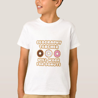 Geography Teacher .. Will Work For Donuts T-Shirt