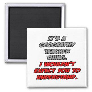 Geography Teacher .. You Wouldn't Understand Fridge Magnet