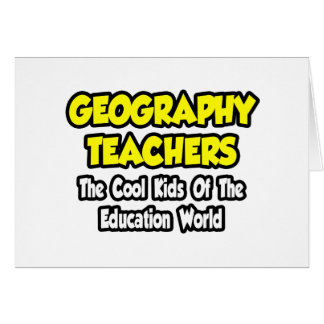 Geography Teachers...Cool Kids of Edu World Card