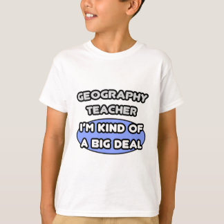 Geography Teachers...Kind of a Big Deal T-Shirt