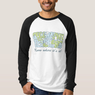 Geography Teachers Know Where It's At T-Shirt