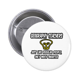 Geography Teachers..Regular People, Only Smarter Button
