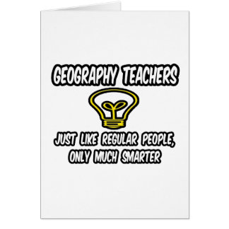 Geography Teachers..Regular People, Only Smarter Card