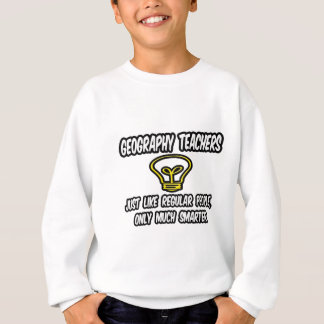 Geography Teachers..Regular People, Only Smarter Sweatshirt