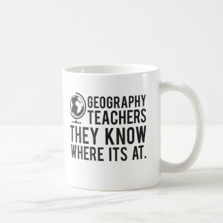 Geography Teachers, they know where it's at. Coffee Mug