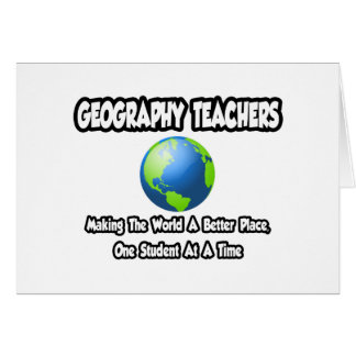 Geography Teachers...World a Better Place Card