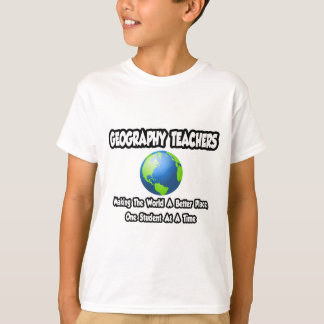 Geography Teachers...World a Better Place T-Shirt